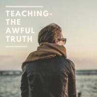 Teaching- The Awful Truth